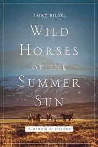 WILD HORSES OF THE SUMMER SUN: A MEMOIR OF ICELAND