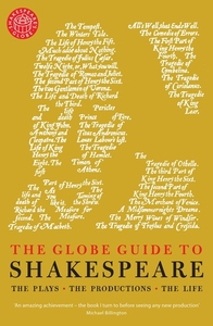 GLOBE GUIDE TO SHAKESPEARE: THE PLAYS, THE PRODUCTIONS, THE LIFE