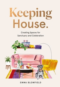 KEEPING HOUSE: CREATING SPACES FOR SANCTUARY AND CELEBRATION