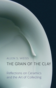 GRAIN OF THE CLAY: REFLECTIONS ON CERAMICS AND THE ART OF COLLECTING