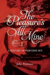 PLEASURE'S ALL MINE: A HISTORY OF PERVERSE SEX