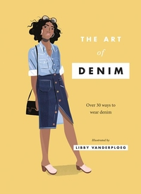ART OF DENIM: OVER 30 WAYS TO WEAR DENIM