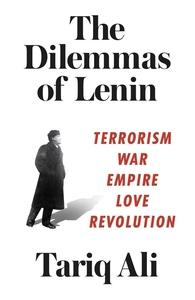 DILEMMAS OF LENIN: TERRORISM, WAR, EMPIRE, LOVE, REVOLUTION