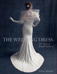 WEDDING DRESS: 300 YEARS OF BRIDAL FASHIONS