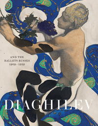 DIAGHILEV AND THE BALLET RUSSES 1909-1929