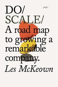 DO SCALE: A ROAD MAP TO GROWING YOUR COMPANY