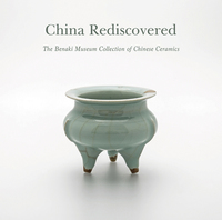 CHINA REDISCOVERED: THE BENAKI MUSEUM COLLECTION OF CHINESE CERAMICS