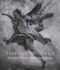 TIEPOLO IN MILAN: THE LOST FRESCOES OF PALAZZO ARCHINTO