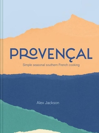 PROVENÇAL: SIMPLE SEASONAL SOUTHERN FRENCH COOKING