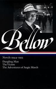 SAUL BELLOW NOVELS 1944-1953: DANGLING MAN/THE VICTIM/THE ADVENTURES OF AUGIE MARCH