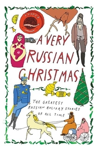 VERY RUSSIAN CHRISTMAS: THE GREATEST RUSSIAN HOLIDAY STORIES OF ALL TIME