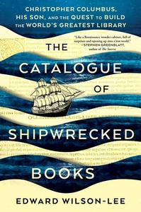 CATALOGUE OF SHIPWRECKED BOOKS: CHRISTOPHER COLUMBUS, HIS SON, AND THE QUEST TO BUILD THE WORLD'S GREATEST LIBRARY