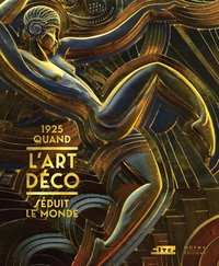 1925. QUAND L'ART DECO SEDUIT LE MONDE (FRENCH)