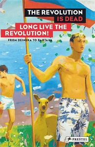 REVOLUTION IS DEAD - LONG LIVE THE REVOLUTION: FROM MALEVICH TO JUDD, FROM DEINEKA TO BARTANA