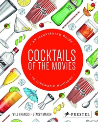 COCKTAILS OF THE MOVIES: AN ILLUSTRATED GUIDE TO CINEMATIC MIXOLOGY