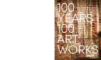 100 YEARS, 100 ARTWORKS: A HISTORY OF MODERN AND CONTEMPORARY ART