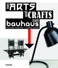 FROM ARTS AND CRAFTS TO THE BAUHAUS. ART AND DESIGN - A NEW UNITY: VON ARTS AND CRAFTS ZUM BAUHAUS. KUNST UND DESIGN - EINE NEUE EINHEIT