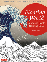 FLOATING WORLD JAPANESE PRINTS COLORING BOOK: COLOR YOUR MASTERPIECE & CLEAR YOUR MIND