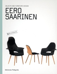 EERO SAARINEN: OBJECTS AND FURNITURE DESIGN BY ARCHITECTS SERIES