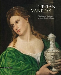 TITIAN: VANITAS: THE POET OF THE IMAGE AND THE SHADE OF BEAUTY