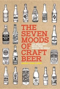 SEVEN MOODS OF CRAFT BEER: 350 GREAT CRAFT BEERS FROM AROUND THE WORLD